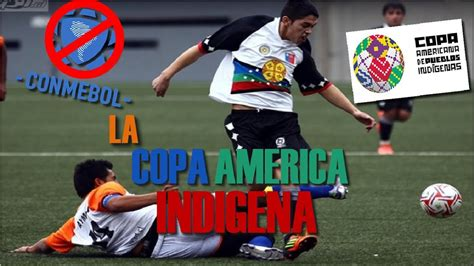 La Copa América de los Indígenas  Campeonato Nacional de ...
