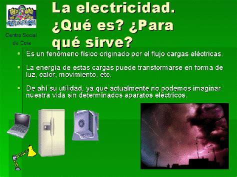 La electricidad : PARA QUE NOS SIRVE