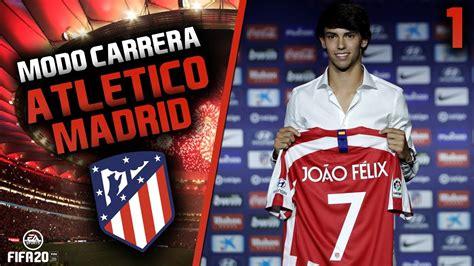La ERA de JOAO FÉLIX  #1 | FIFA 20 Modo Carrera: Atlético ...