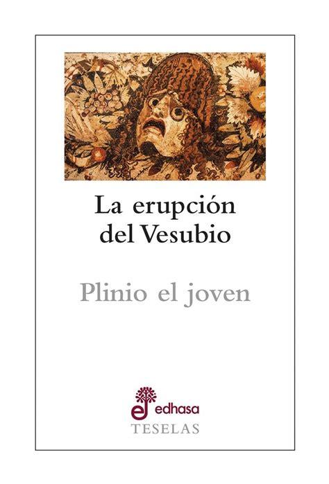 La Erupción del Vesubio   PLINIO EL JOVEN: EDHASA ...