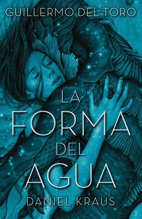 LA FORMA DEL AGUA de Guillermo Del Toro y Daniel Kraus – # ...