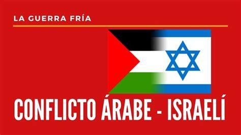LA GUERRA FRÍA: Conflicto Árabe   Israelí   YouTube