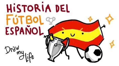 LA HISTORIA DEL FÚTBOL ESPAÑOL   Draw My Life   YouTube