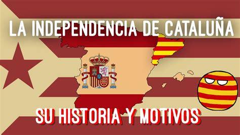 La Independencia de Cataluña  SU HISTORIA Y MOTIVOS    YouTube