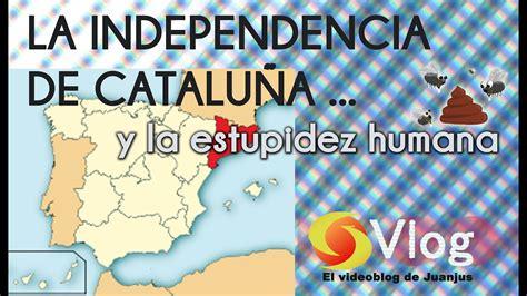 La independencia de Cataluña y la estupidez humana   YouTube