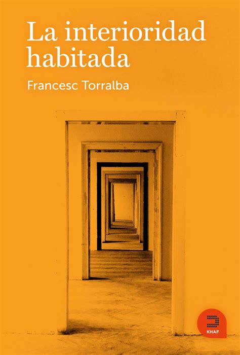 La interioridad habitada, de Francesc Torralba ...