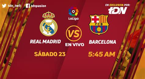 La Liga: Real Madrid vs Barcelona EN VIVO y EN EXCLUSIVA ...