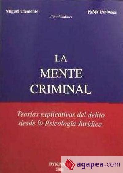 LA MENTE CRIMINAL. TEORIAS EXPLICATIVAS DEL DELITO DESDE ...