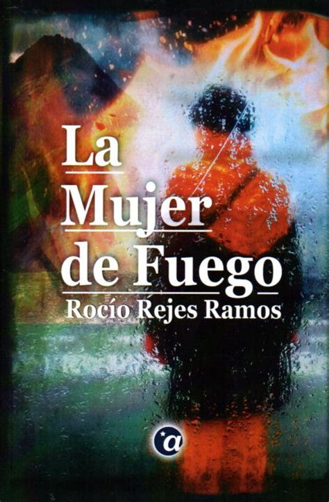 La mujer de fuego , nueva novela publicada por Ediciones ...