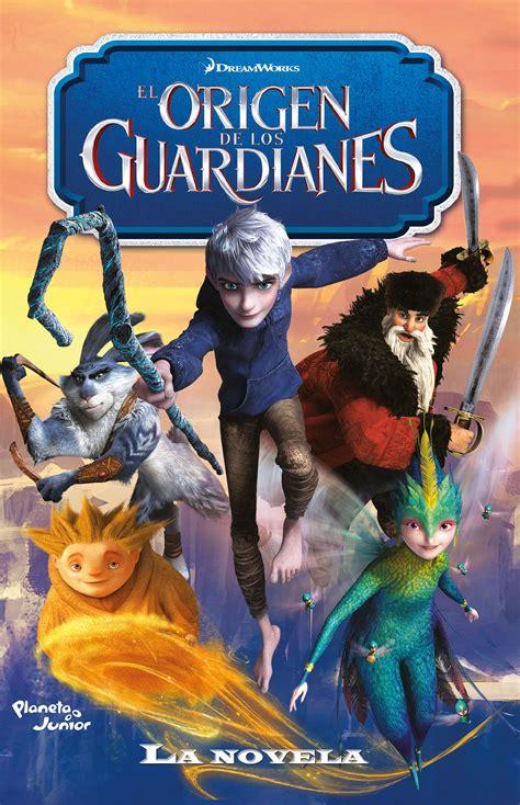 La novela. El origen de los guardianes | Planeta de Libros