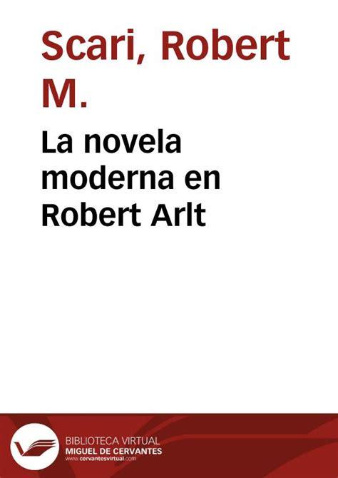 La novela moderna en Robert Arlt / Robert M. Scari ...
