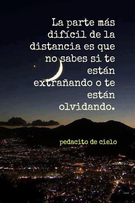 La parte mas difícil de la distancia es que no sabes si te ...