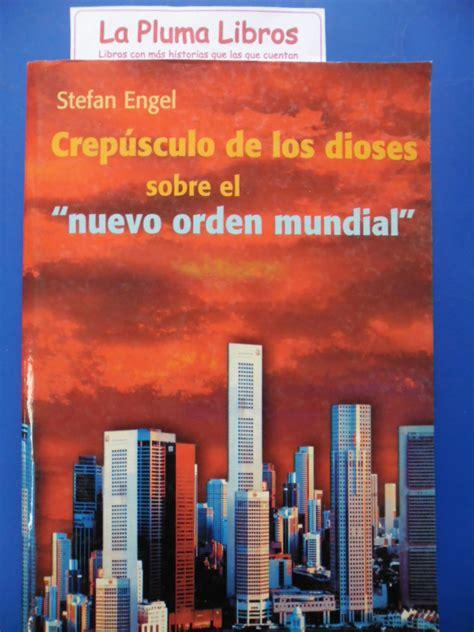 LA PLUMA LIBROS: CREPUSCULO DE LOS DIOSES EL NUEVO ORDEN ...