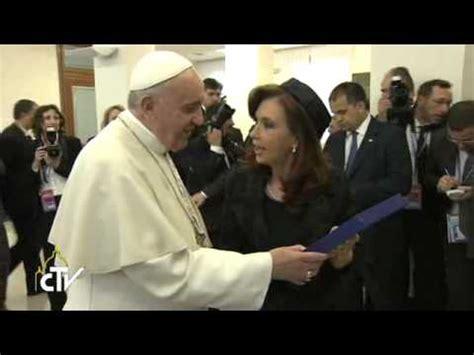 La Presidenta de Argentina visita al Papa   YouTube