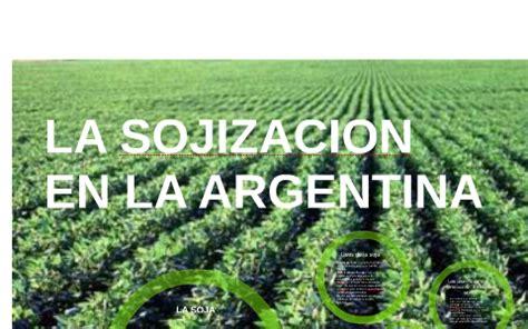 LA SOJIZACION EN LA ARGENTINA by Luu Favro on Prezi Next