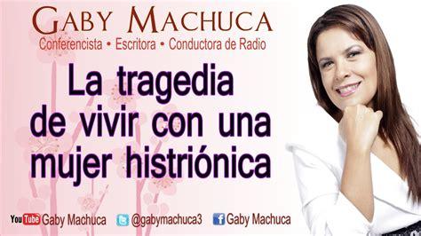 La tragedia de vivir con una mujer histriónica con Gaby ...