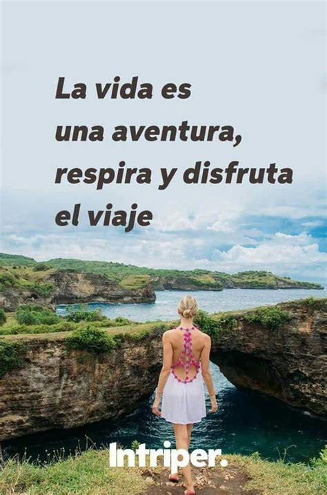 La vida es una aventura, disfruta tu viaje | La vida es ...