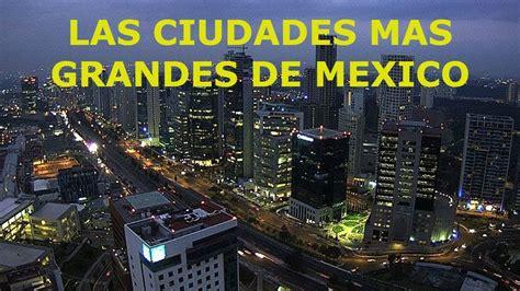 LAS 10 CIUDADES MAS GRANDES E IMPORTANTES DE MEXICO   YouTube