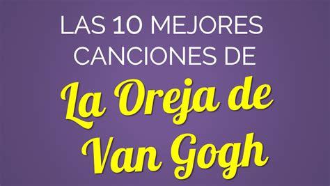 Las 10 mejores canciones de LA OREJA DE VAN GOGH   YouTube