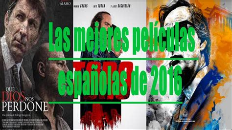 Las 10 mejores películas españolas de 2016   YouTube