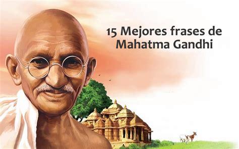 Las 15 mejores frases de Mahatma Gandhi | Internesante