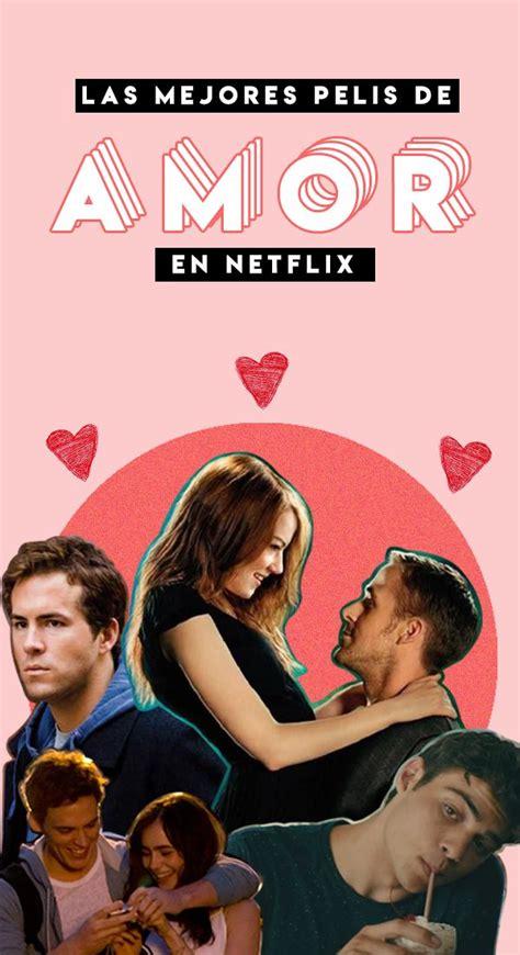 Las 20 mejores películas románticas disponibles en Netflix ...