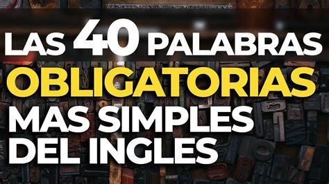 Las 40 PALABRAS OBLIGATORIAS Más Simples del INGLES ...