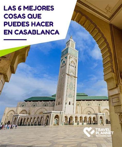 Las 6 mejores cosas que puedes hacer en Casablanca A pesar ...