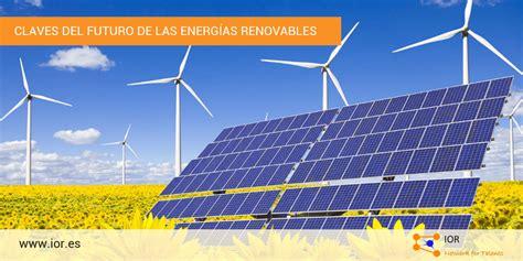 Las claves del futuro de las energías renovables   IOR ...