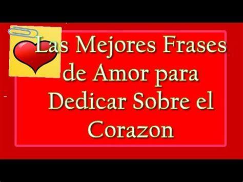 Las Mejores Frases de Amor para Dedicar Sobre el Corazon ...