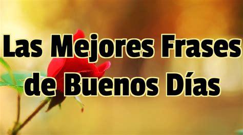 Las Mejores Frases de Buenos Días   Mis Deseos para ...