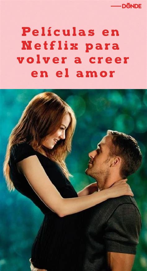 Las mejores películas románticas en Netflix | Peliculas ...