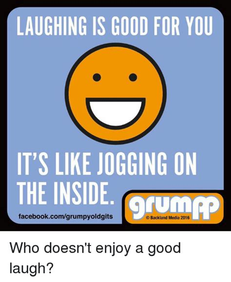 LAUGHING IS GOOD FOR YOU IT S LIKE JOGGING ON THE INSIDE ...