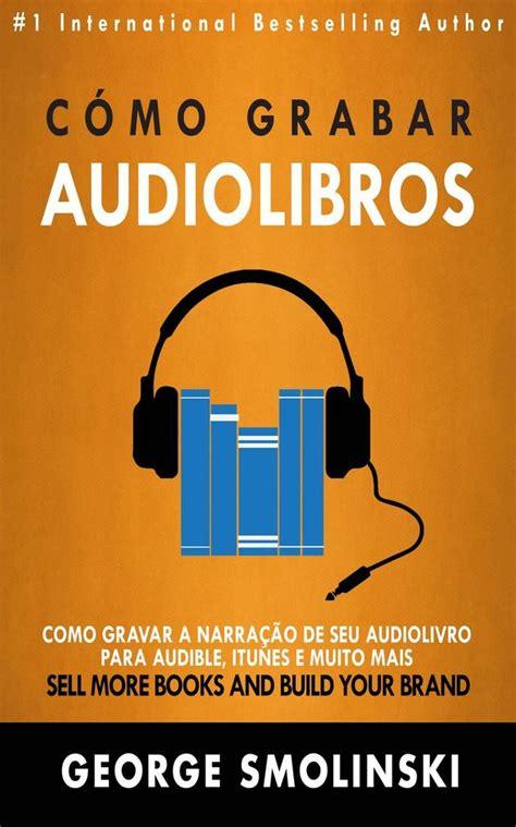 Lea Cómo grabar audiolibros de George Smolinski en línea ...