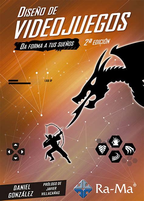 Lea Diseño de Videojuegos. 2ª Edición. de Daniel González ...