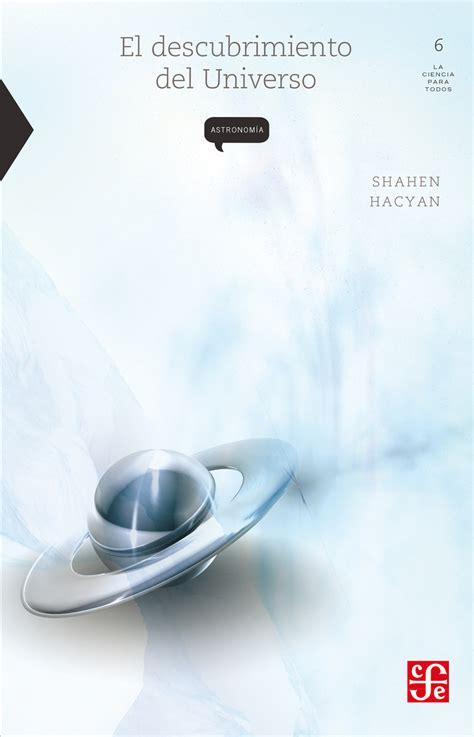 Lea El descubrimiento del Universo de Shahen Hacyan en ...