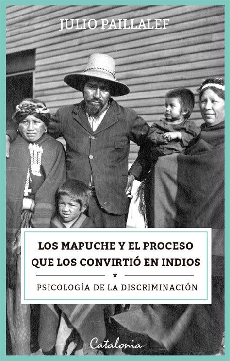 Lea Los mapuche y el proceso que los convirtió en indios ...