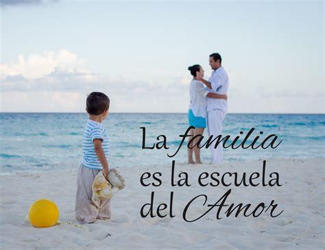 Lecciones para amar: La familia es la escuela del amor