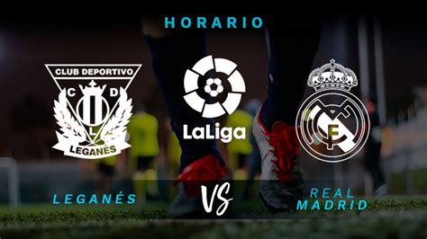 Leganés   Real Madrid: hora y dónde ver en directo el ...