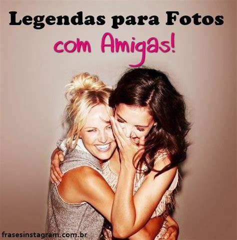 Legendas para Foto com Amiga 【 +610 Frases