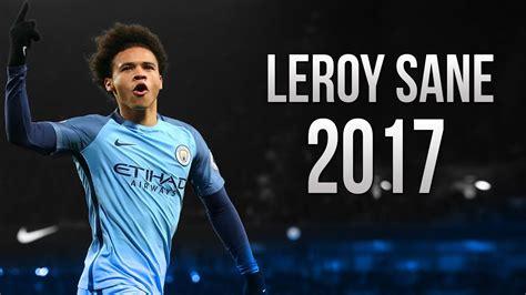Leroy Sane   Amazing Skills & Goals   Manchester City ...