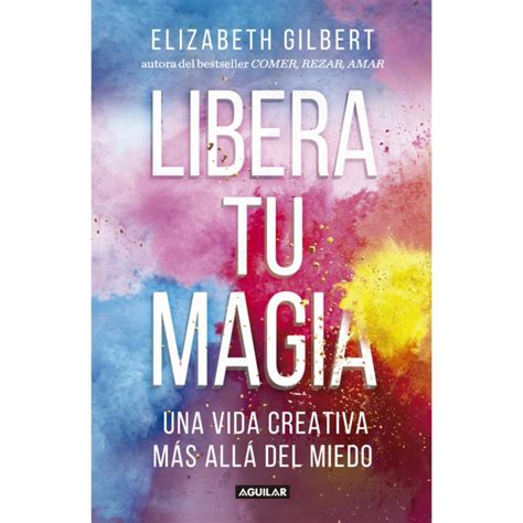 LIBERA TU MAGIA AGUILAR ELIZABETH GILBERT   Walmart en línea