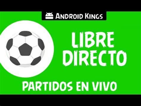 LIBRE DIRECTO [Android] | Ver partidos de cualquier ...