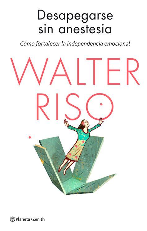 Libros De Walter Riso Pdf Ya Te Dije Adios   Leer un Libro