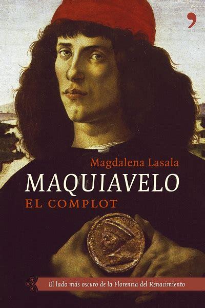 Libros prosaicos: Maquiavelo: el complot  Magdalena Lasala .
