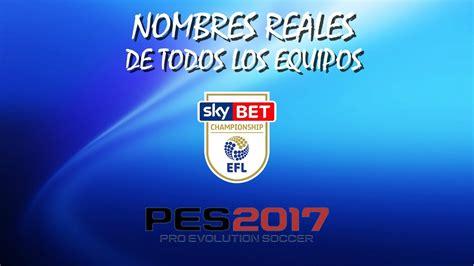 Liga Inglesa Segunda División Nombres reales PES 2017 ...