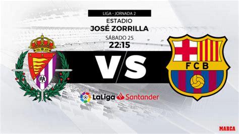 Liga Santander 2018 19: Valladolid vs Barcelona: Horario y ...
