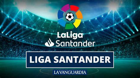Liga Santander: Calendario, horario y dónde ver los ...