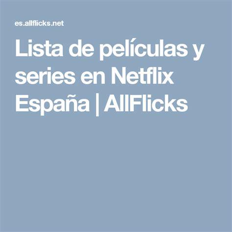 Lista de películas y series en Netflix España | AllFlicks ...