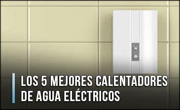 Los 5 Mejores Calentadores de Agua Eléctricos   Noviembre 2019